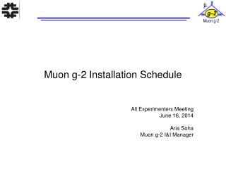 Muon g-2 Installation Schedule