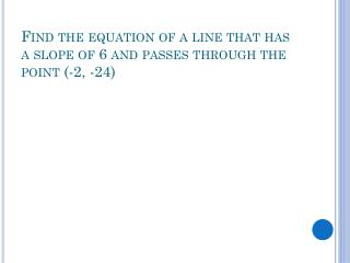 Find the equation of a line that has a slope of 6 and passes through the point (-2, -24)