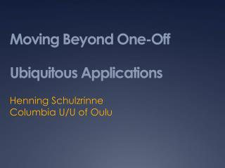 Moving Beyond One-Off Ubiquitous Applications