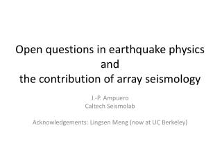 Open questions in earthquake physics  and  the contribution of array seismology