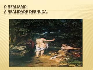 O Realismo: a realidade desnuda.