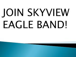 JOIN SKYVIEW EAGLE BAND!
