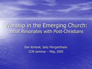 Worship in the Emerging Church:  What Resonates with Post-Christians