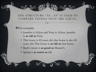 "The structure ""as...as"" is used to compare things that are equal."