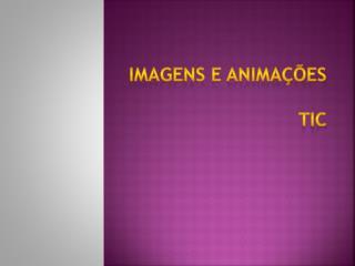 Imagens e animações TIC