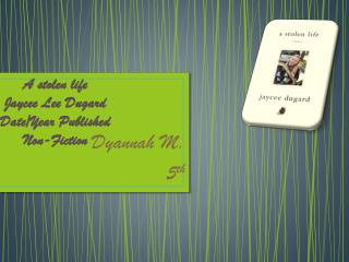 A stolen life Jaycee Lee Dugard Date/Year Published Non-Fiction