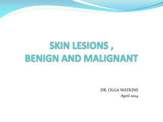 SKIN LESIONS , BENIGN AND MALIGNANT