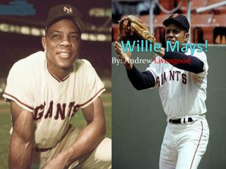 Willie Mays!
