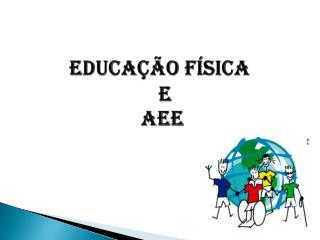 EDUCAÇÃO FÍSICA   E  AEE