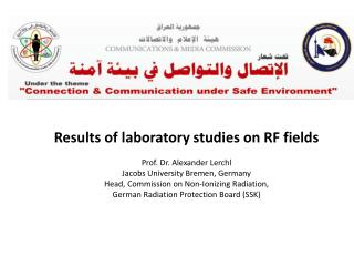 Results of laboratory studies on RF  fields Prof. Dr. Alexander Lerchl
