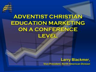 ADVENTIST CHRISTIAN EDUCATION MARKETING ON A CONFERENCE LEVEL