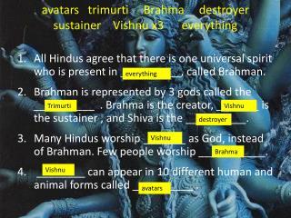 avatars    trimurti      Brahma     destroyer   sustainer     Vishnu x3      everything