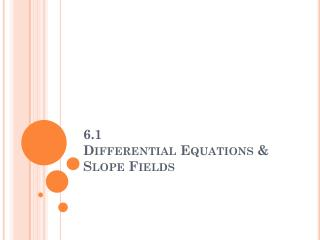6.1 Differential Equations &  Slope Fields