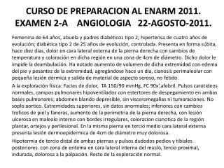 CURSO DE PREPARACION AL ENARM 2011.  EXAMEN 2-A    ANGIOLOGIA   22-AGOSTO-2011.
