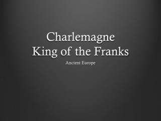 Charlemagne King of the Franks