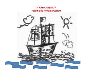 A NAU CATRINETA r ecolha de Almeida Garrett