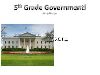 5 th  Grade Government! Kerry Grogan