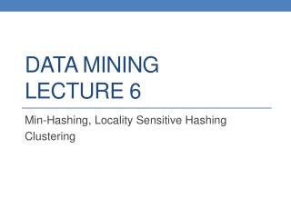 DATA MINING LECTURE 6