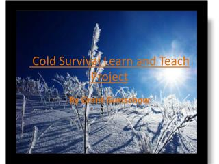 Cold Survival Learn and Teach Project