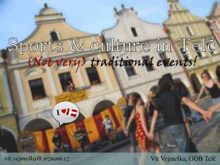 Sports &  culture in  Telč ( Not  very )  traditional events !