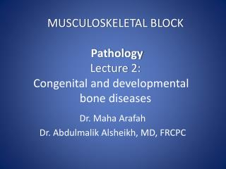 MUSCULOSKELETAL BLOCK  Pathology  Lecture 2:  Congenital and developmental  bone diseases