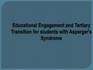 Educational Engagement and Tertiary Transition for students with  Asperger's  Syndrome