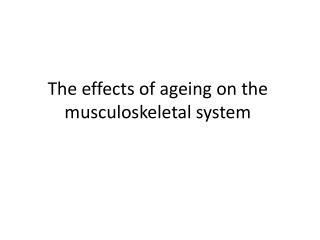 The effects of ageing on the musculoskeletal system