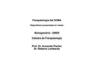 Fisiopatolog a del SOMA  Diapositivas proyectadas en clases   Bioingenier a - UNER  C tedra de Fisiopatolog a   Prof. Dr