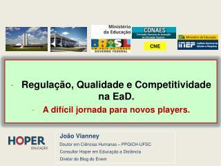 Regulação,  Qualidade  e  Competitividade na  EaD. A  difícil jornada  para  novos  players.