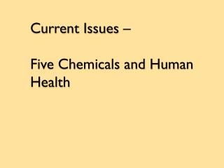 Current Issues –  Five Chemicals and Human Health