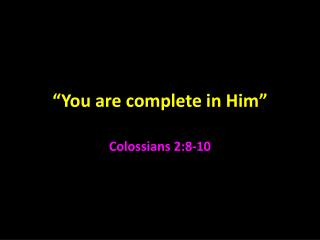 """""""You are complete in Him"""""""