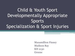 Child & Youth Sport Developmentally Appropriate Sports Specialization & Sport Injuries