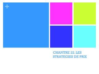 CHAPITRE 22. LES STRATEGIES DE PRIX