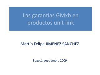 Las garantías  GMxb  en productos  unit  link