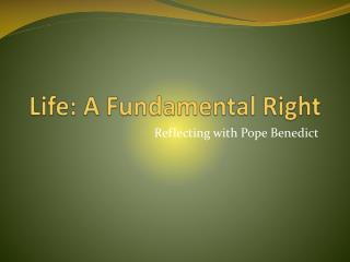 Life:  A Fundamental Right