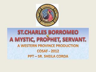 ST.CHARLES BORROMEO A MYSTIC, PROPHET, SERVANT.