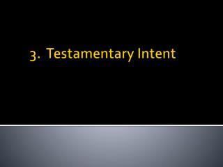 3.  Testamentary Intent