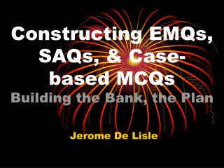 Constructing EMQs, SAQs, & Case-based MCQs Building the Bank, the Plan