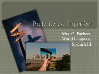 Preterite  vs . Imperfect