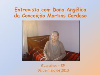 Entrevista com Dona  A ngélica da  C onceição  M artins  C ardoso