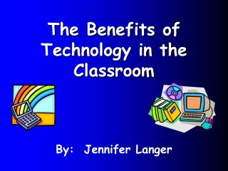 The Benefits of Technology in the Classroom