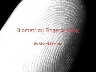 Biometrics: Fingerprinting
