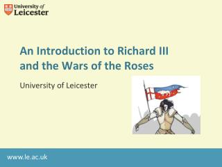 An Introduction to Richard III  and the Wars of the Roses