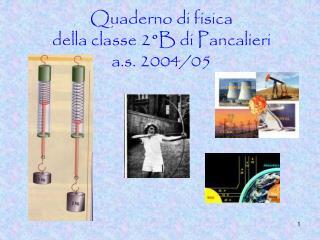 Quaderno di fisica  della classe 2 B di Pancalieri a.s. 2004