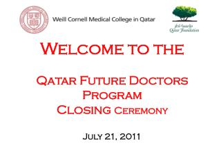 Welcome to the Qatar Future Doctors Program Closing  Ceremony July 21, 2011