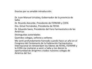 Gracias por su amable introducción. Dr. Juan Manuel  Urtubey , Gobernador de la provincia de Salta