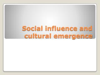 Social influence and cultural emergence