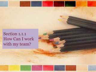 Section 1.1.1 How Can I work with my team?
