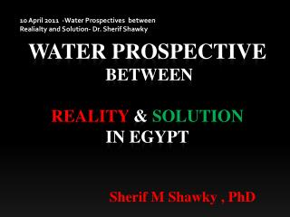 Water Prospective   between  REALITY  &  Solution in Egypt