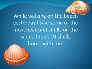 Your challenge: Find as many ways as possible to organize the 10 shells onto the 2 shelves!